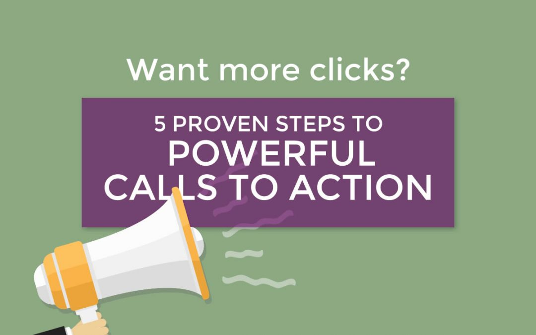 Want more clicks? 5 proven steps to a powerful call to action