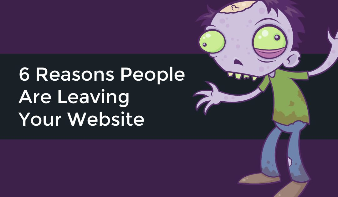 6 Reasons People Leave Your Website
