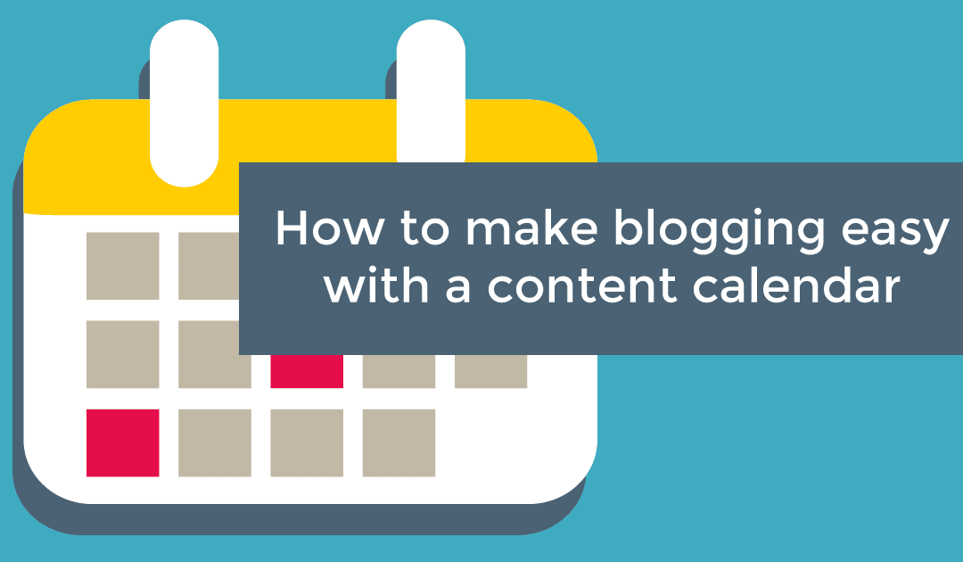 How to make blogging easy with a content calendar