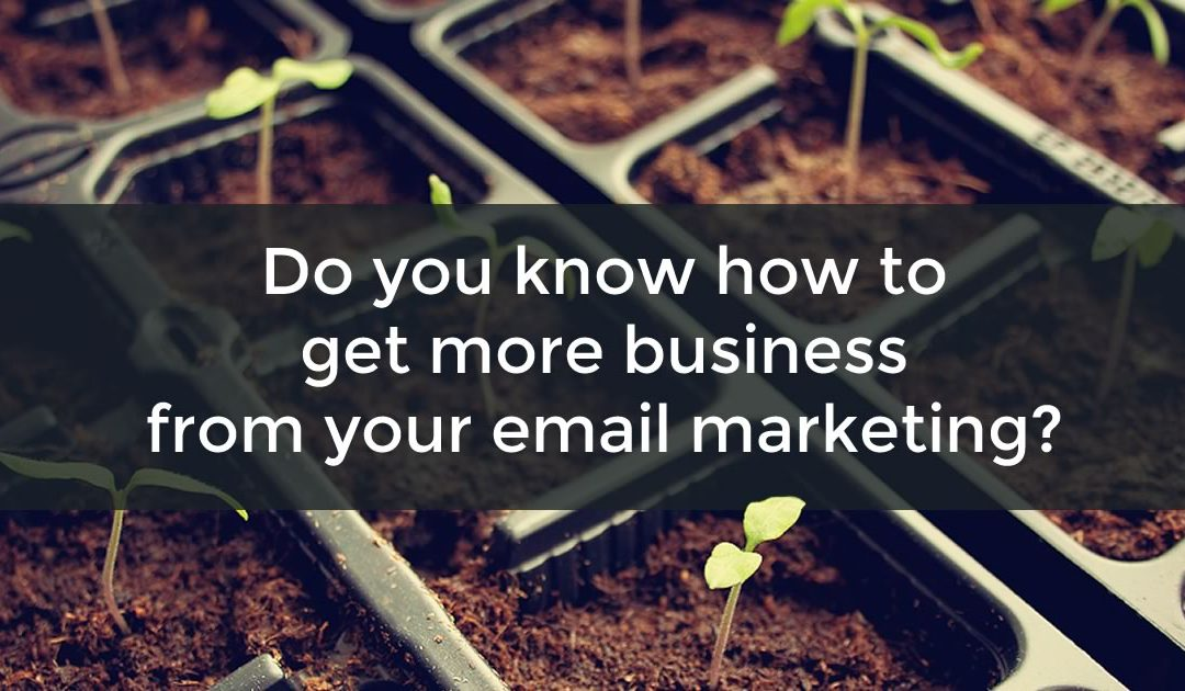 Do you know how to get more business from your email marketing