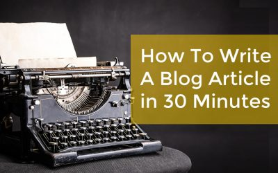 How to write a blog article in 30 minutes [Worksheet]