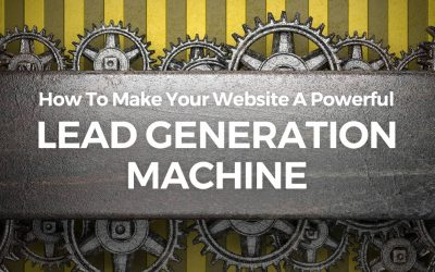How To Make Your Website A Powerful Lead Generation Machine